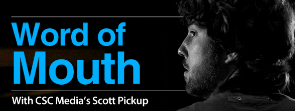 Word of Mouth with CSC Media's Scott Pickup