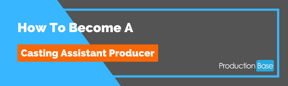 How To Become a Casting Assistant Producer