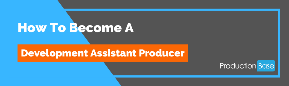 How To Become a Development Assistant Producer