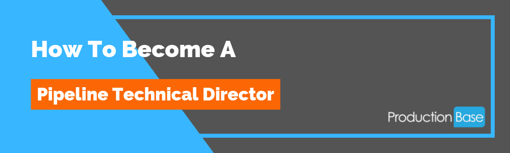 How To Become a Pipeline Technical Director