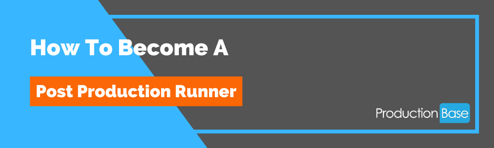 How To Become a Post Production Runner