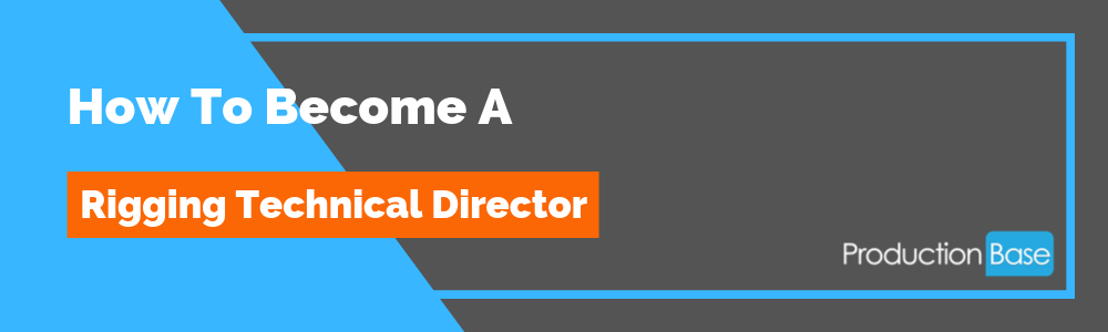 How To Become a Rigging Technical Director