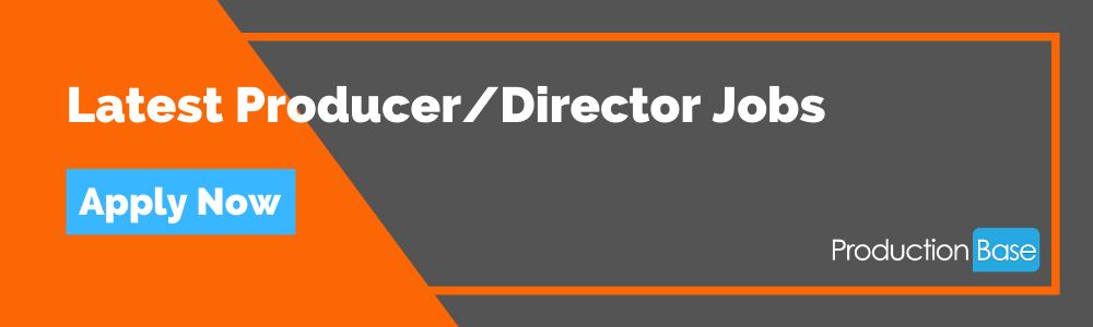 Latest Producer-Director Jobs