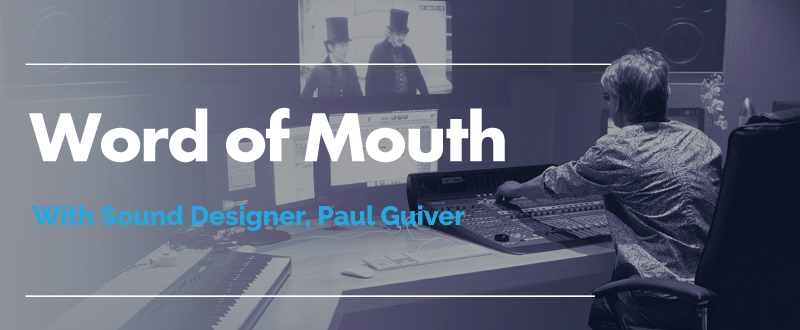 Word of Mouth with Sound Designer Paul Guiver