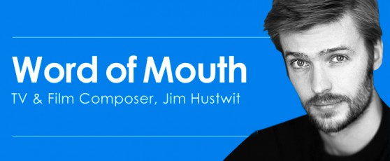 Word of Mouth with TV & Film Composer, Jim Hustwit