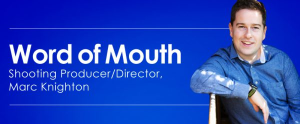 Word of Mouth with Shooting Producer/Director, Marc Knighton